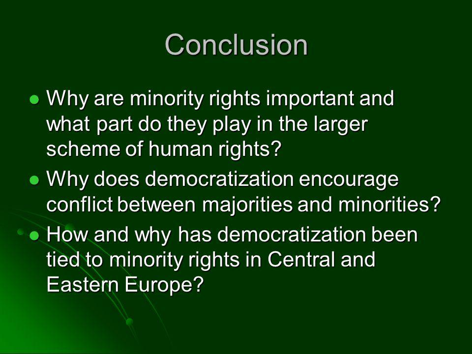 Conclusion Why are minority rights important and what part do they play in the larger scheme of human rights.