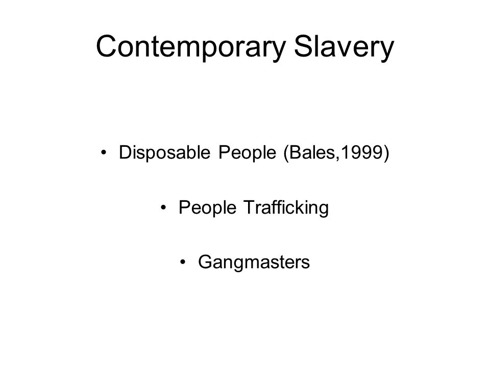 Contemporary Slavery Disposable People (Bales,1999) People Trafficking Gangmasters