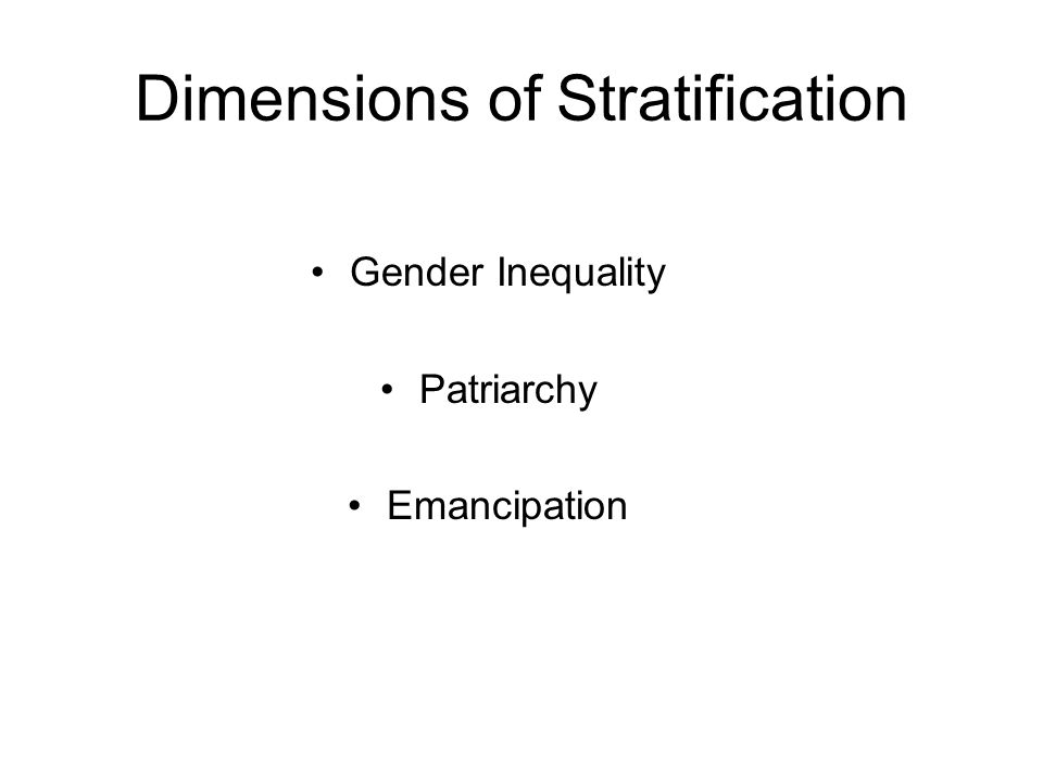 Dimensions of Stratification Gender Inequality Patriarchy Emancipation