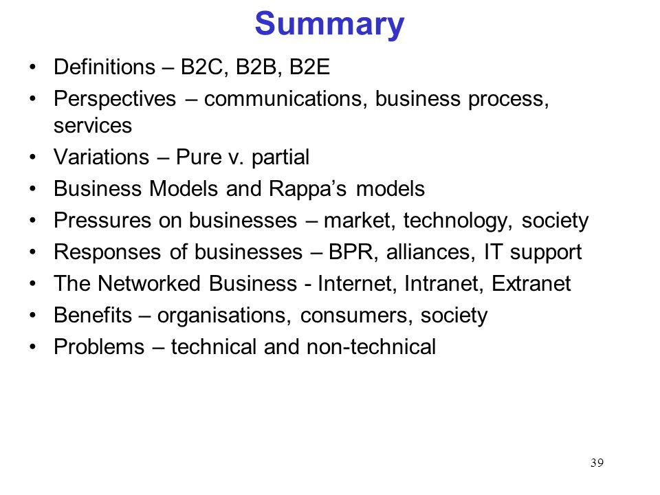 39 Summary Definitions – B2C, B2B, B2E Perspectives – communications, business process, services Variations – Pure v. partial Business Models and Rapp