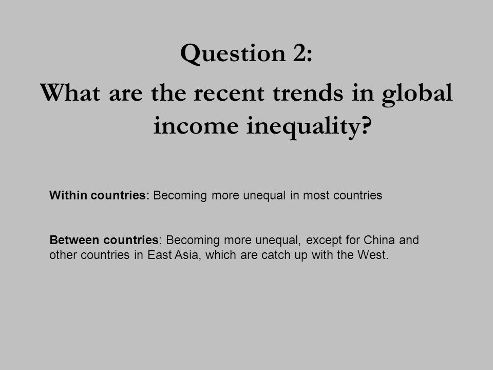 Question 2: What are the recent trends in global income inequality.