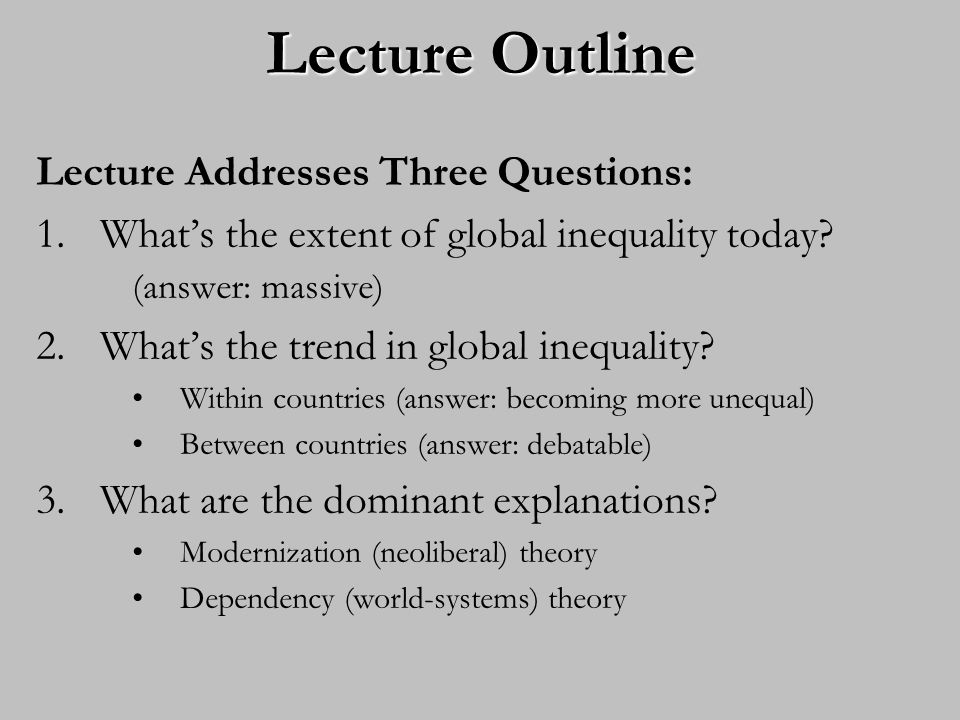 Lecture Outline Lecture Addresses Three Questions: 1.Whats the extent of global inequality today.