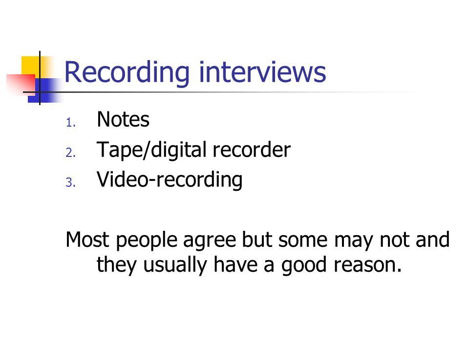 Recording interviews 1. Notes 2. Tape/digital recorder 3.