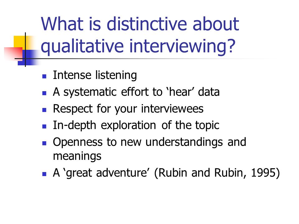 What is distinctive about qualitative interviewing.