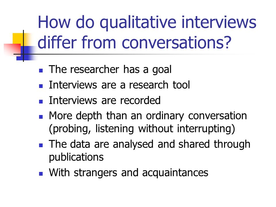 How do qualitative interviews differ from conversations.