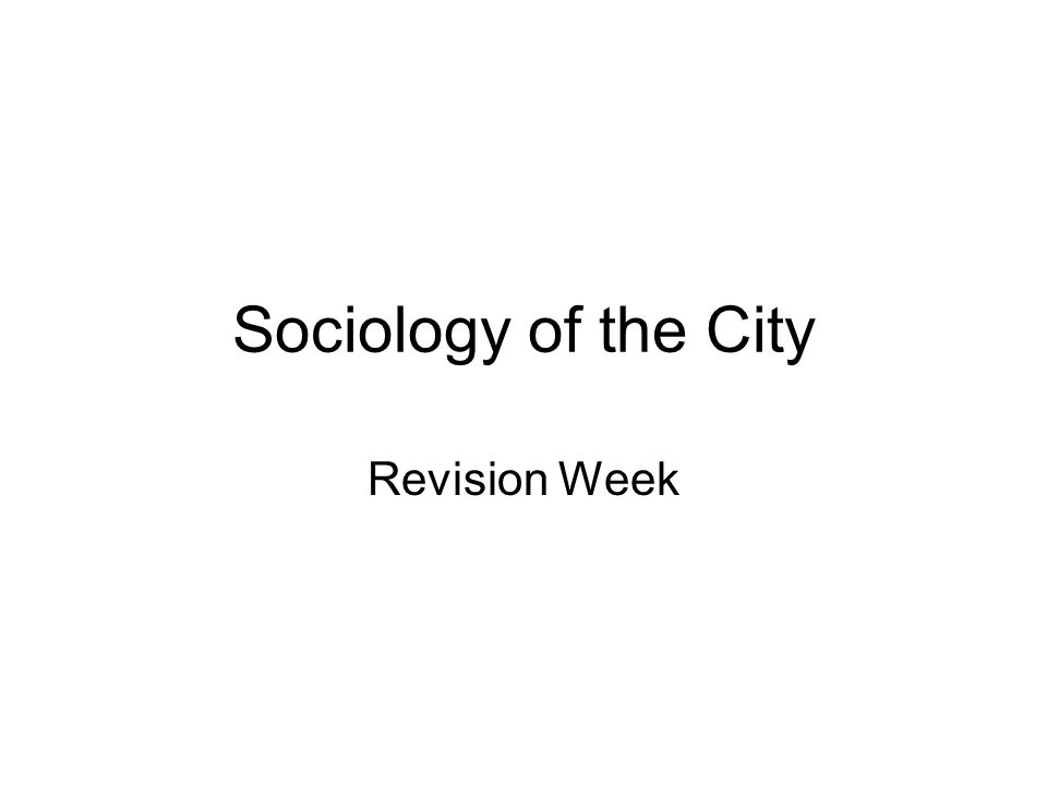 Sociology of the City Revision Week
