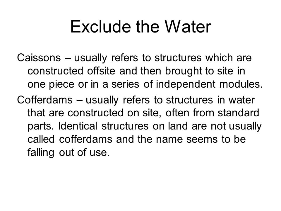Exclude the Water Caissons – usually refers to structures which are constructed offsite and then brought to site in one piece or in a series of indepe