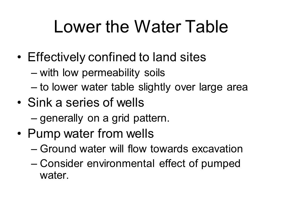 Lower the Water Table Effectively confined to land sites –with low permeability soils –to lower water table slightly over large area Sink a series of