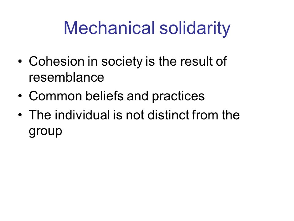 Organic solidarity Based on the division of labour Individuals are grouped according to social activity Evolutionary development towards greater complexity The space for the individual becomes greater.