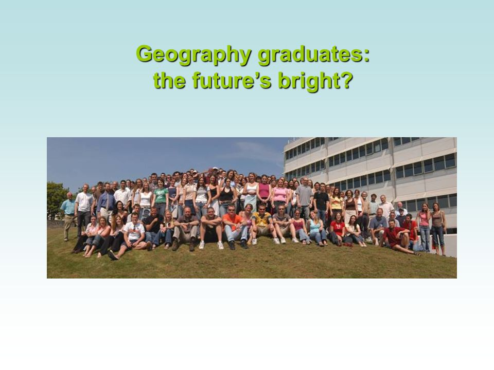Geography graduates: the futures bright?