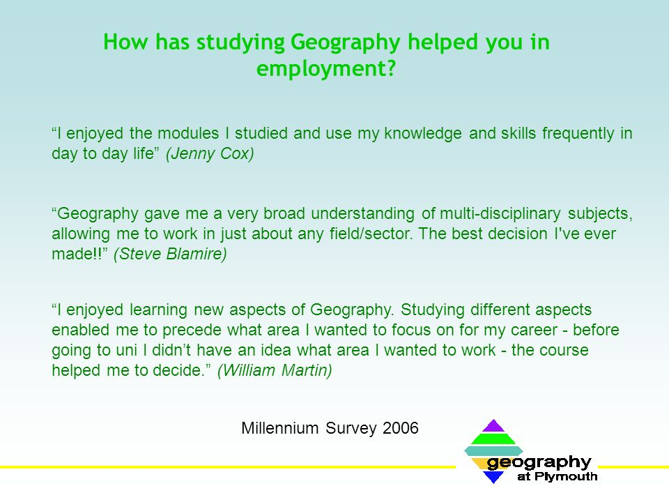 How has studying Geography helped you in employment.