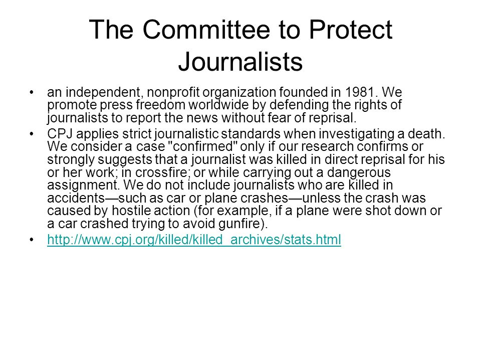 The Committee to Protect Journalists an independent, nonprofit organization founded in 1981. We promote press freedom worldwide by defending the right