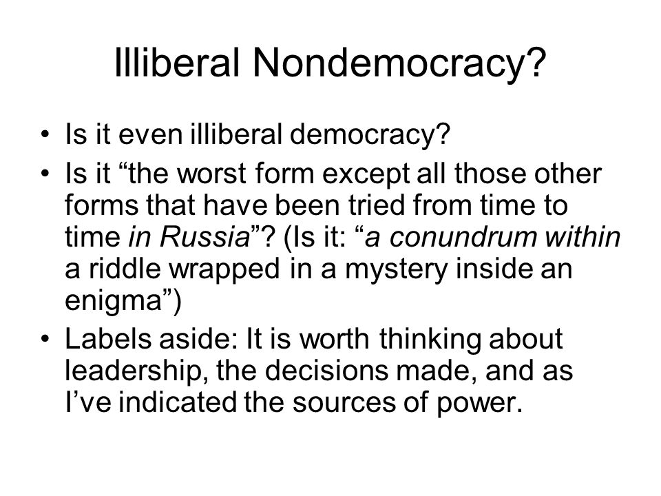 Illiberal Nondemocracy? Is it even illiberal democracy? Is it the worst form except all those other forms that have been tried from time to time in Ru
