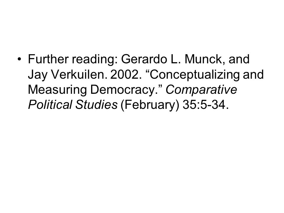 Further reading: Gerardo L. Munck, and Jay Verkuilen. 2002. Conceptualizing and Measuring Democracy. Comparative Political Studies (February) 35:5-34.