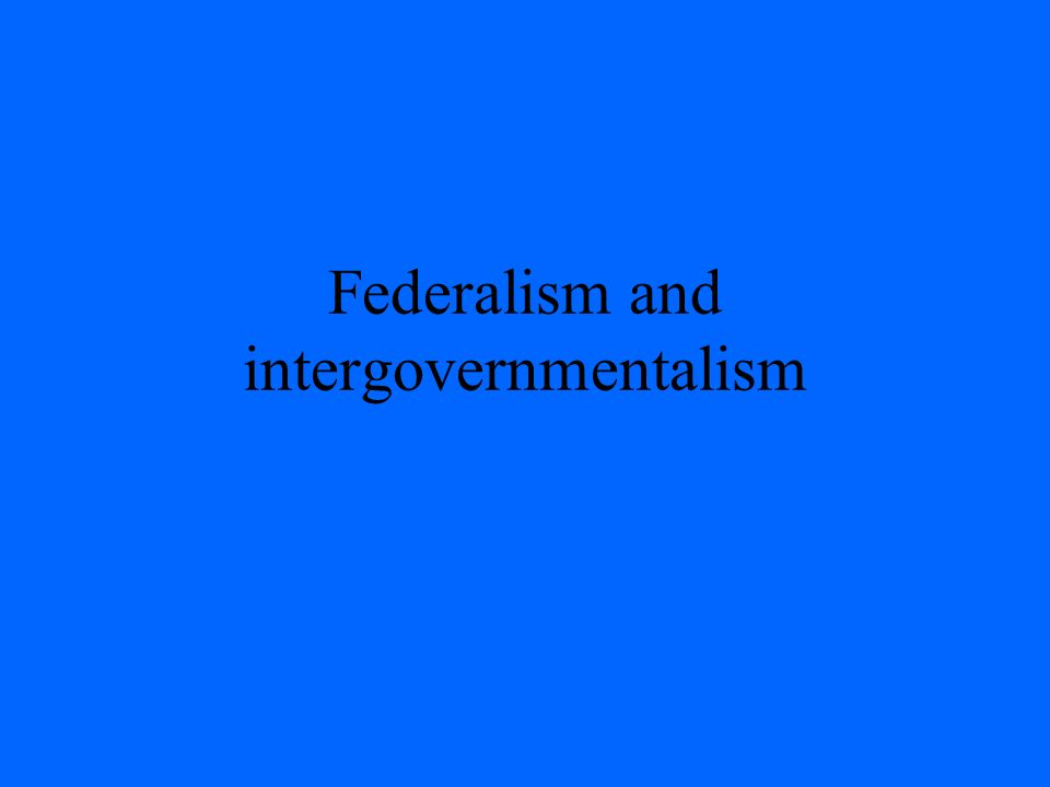 Federalism and intergovernmentalism