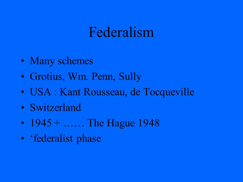 Federalism Many schemes Grotius, Wm.