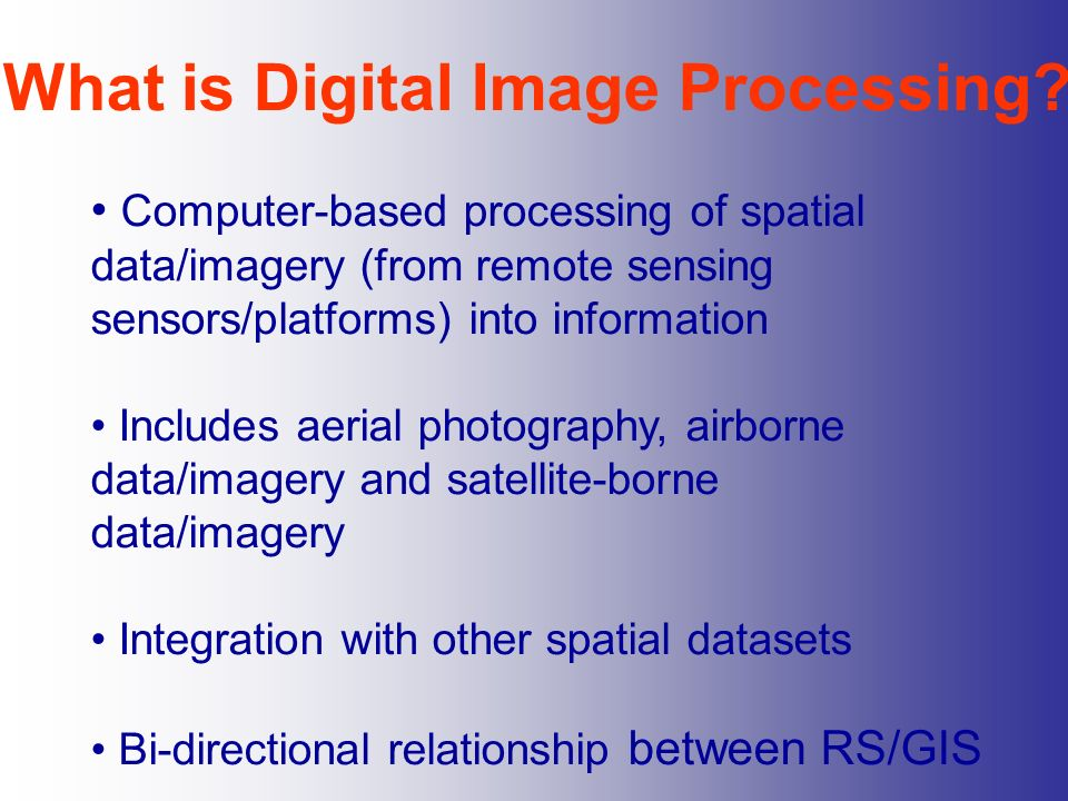Computer-based processing of spatial data/imagery (from remote sensing sensors/platforms) into information Includes aerial photography, airborne data/