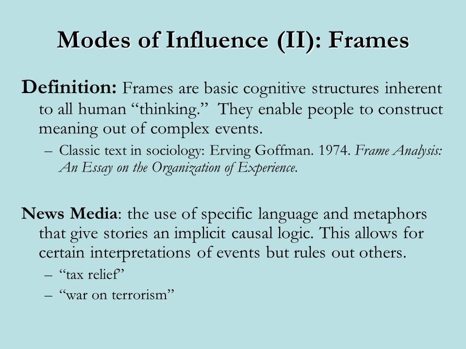 Modes of Influence (II)Frames Modes of Influence (II): Frames Definition: Frames are basic cognitive structures inherent to all human thinking.