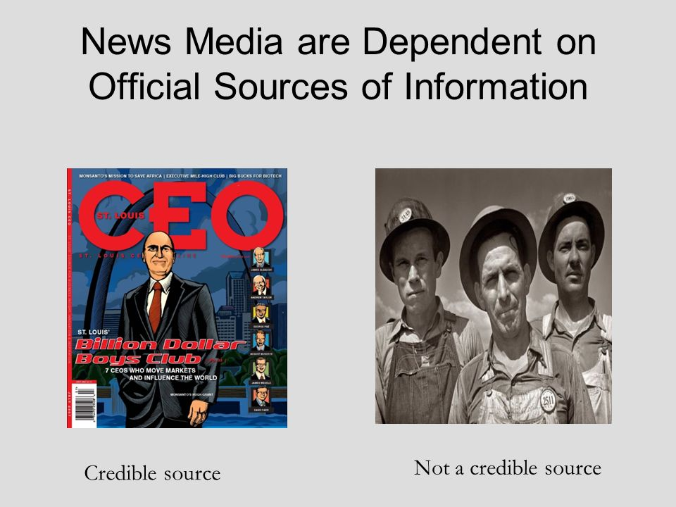 News Media are Dependent on Official Sources of Information Credible source Not a credible source