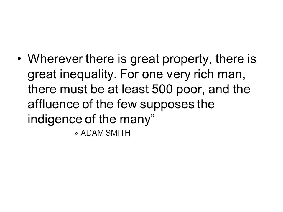 Wherever there is great property, there is great inequality.