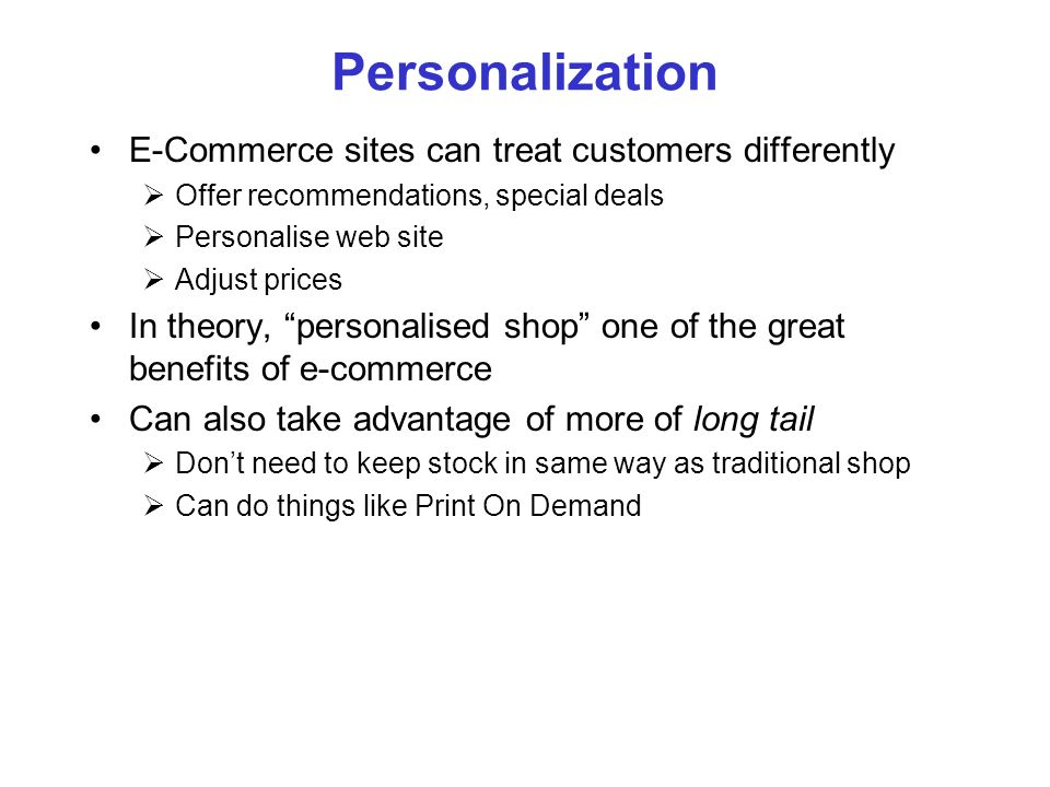 Personalization E-Commerce sites can treat customers differently Offer recommendations, special deals Personalise web site Adjust prices In theory, pe