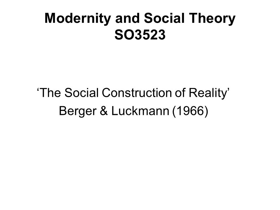 The Social Construction of Reality Berger & Luckmann (1966)