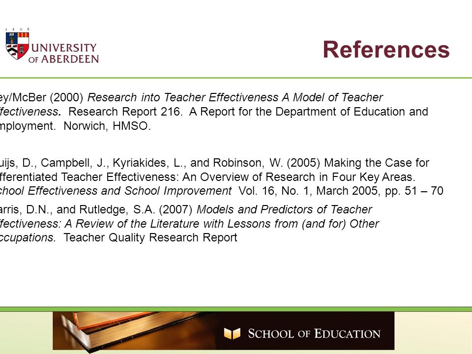 References Hey/McBer (2000) Research into Teacher Effectiveness A Model of Teacher Effectiveness. Research Report 216. A Report for the Department of