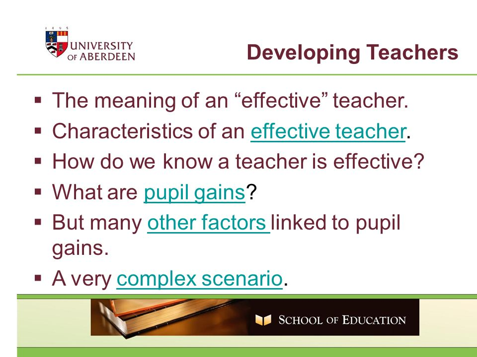 Developing Teachers The meaning of an effective teacher. Characteristics of an effective teacher.effective teacher How do we know a teacher is effecti