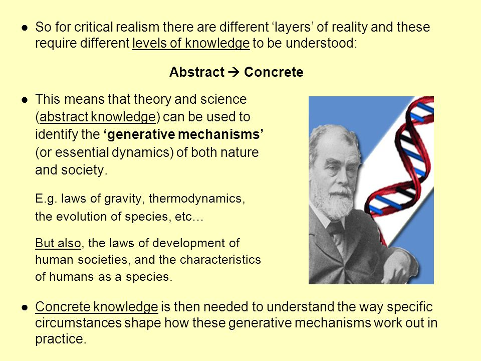 So for critical realism there are different layers of reality and these require different levels of knowledge to be understood: Abstract Concrete This