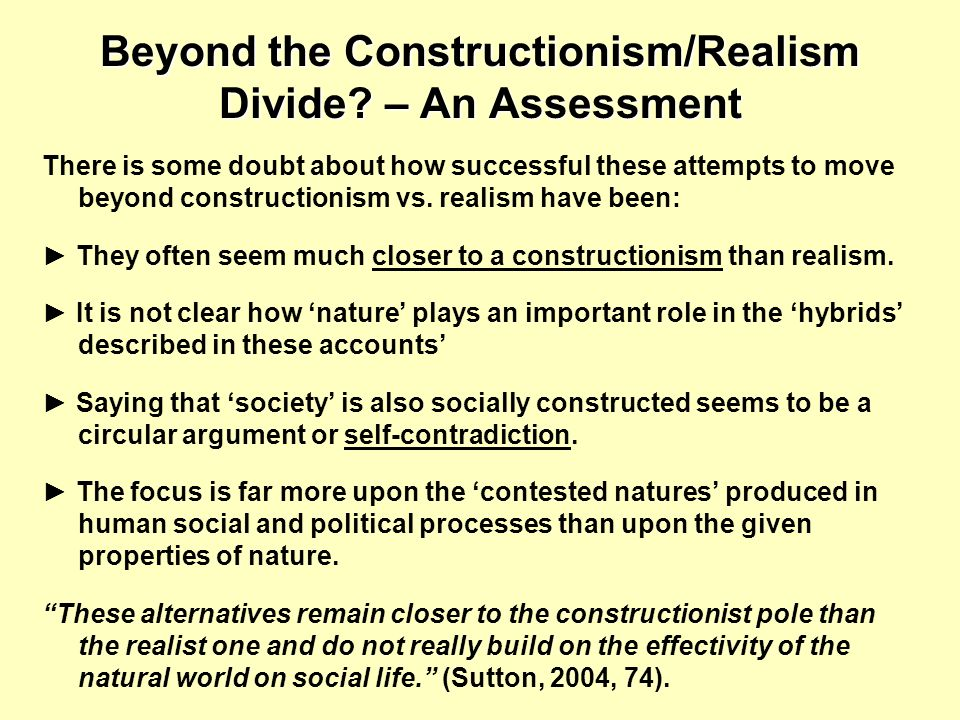 Beyond the Constructionism/Realism Divide? – An Assessment There is some doubt about how successful these attempts to move beyond constructionism vs.