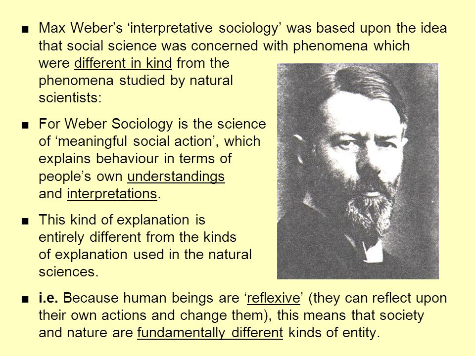 Max Webers interpretative sociology was based upon the idea that social science was concerned with phenomena which were different in kind from the phe