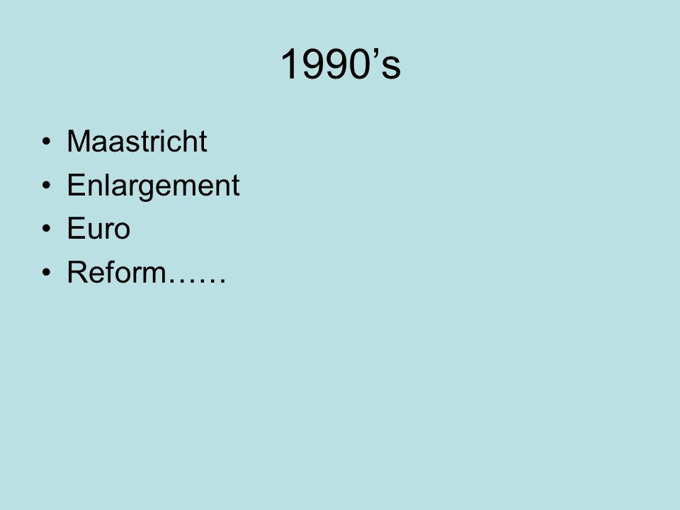 Structure of EU Origins – always political TEU – Maastricht (1991) 1992 1993 Amsterdam 1997-1999 Nice 2000 2003 IGCs Constitution or reform or…..