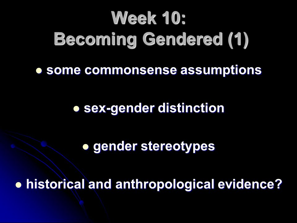 Week 10: Becoming Gendered (1) some commonsense assumptions some commonsense assumptions sex-gender distinction sex-gender distinction gender stereoty