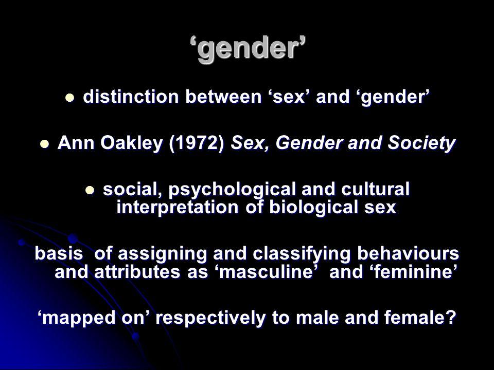 gender distinction between sex and gender distinction between sex and gender Ann Oakley (1972) Sex, Gender and Society Ann Oakley (1972) Sex, Gender a