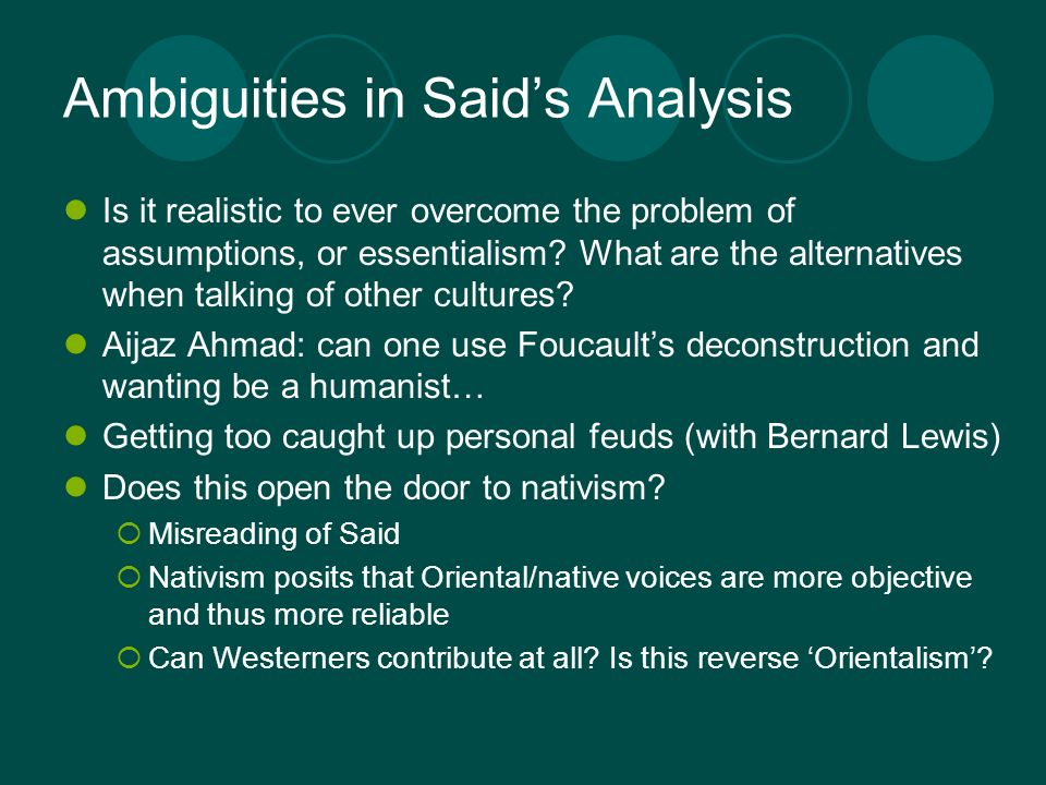 Ambiguities in Saids Analysis Is it realistic to ever overcome the problem of assumptions, or essentialism? What are the alternatives when talking of