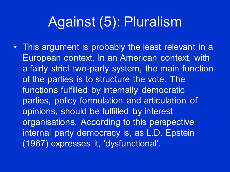Against (5): Pluralism This argument is probably the least relevant in a European context.