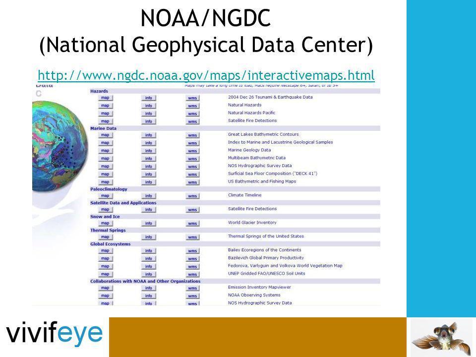 NOAA/NGDC (National Geophysical Data Center) http://www.ngdc.noaa.gov/maps/interactivemaps.html http://www.ngdc.noaa.gov/maps/interactivemaps.html
