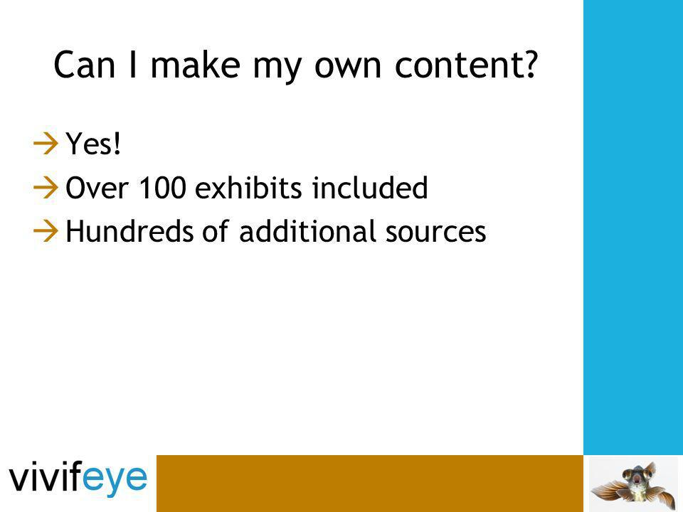 Can I make my own content Yes! Over 100 exhibits included Hundreds of additional sources