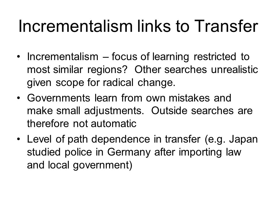Incrementalism links to Transfer Incrementalism – focus of learning restricted to most similar regions.
