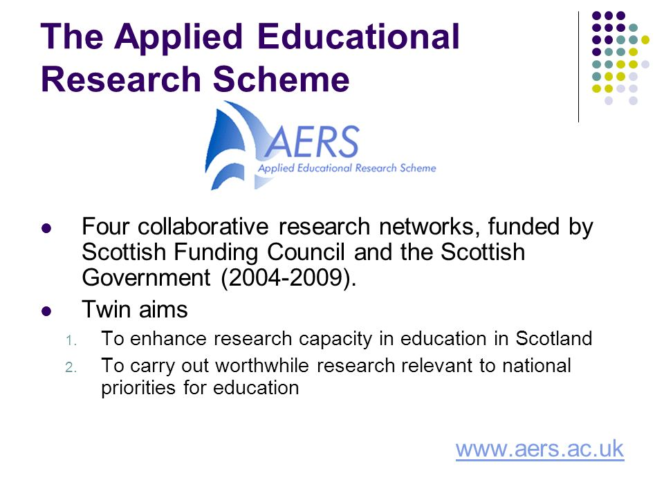 The Applied Educational Research Scheme Four collaborative research networks, funded by Scottish Funding Council and the Scottish Government ( ).