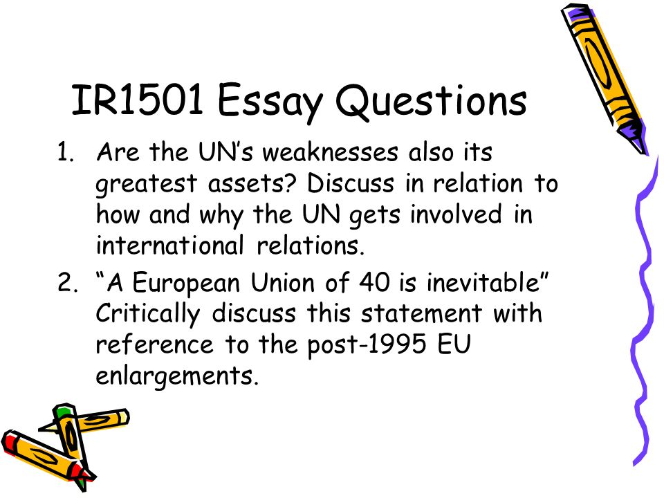 IR1501 Essay Questions 1.Are the UNs weaknesses also its greatest assets.