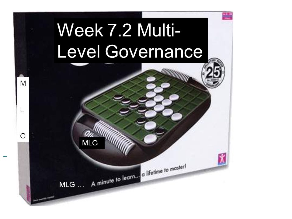 Week 7.2 Multi- Level Governance MLG MLGMLG MLG …