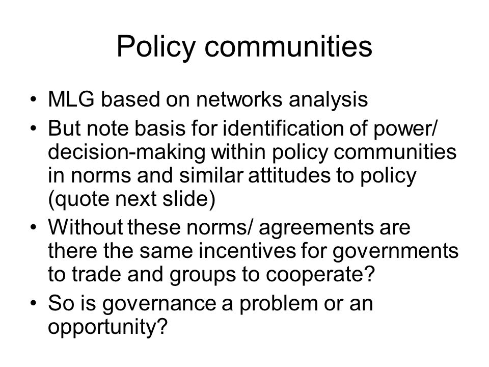 Policy communities MLG based on networks analysis But note basis for identification of power/ decision-making within policy communities in norms and s