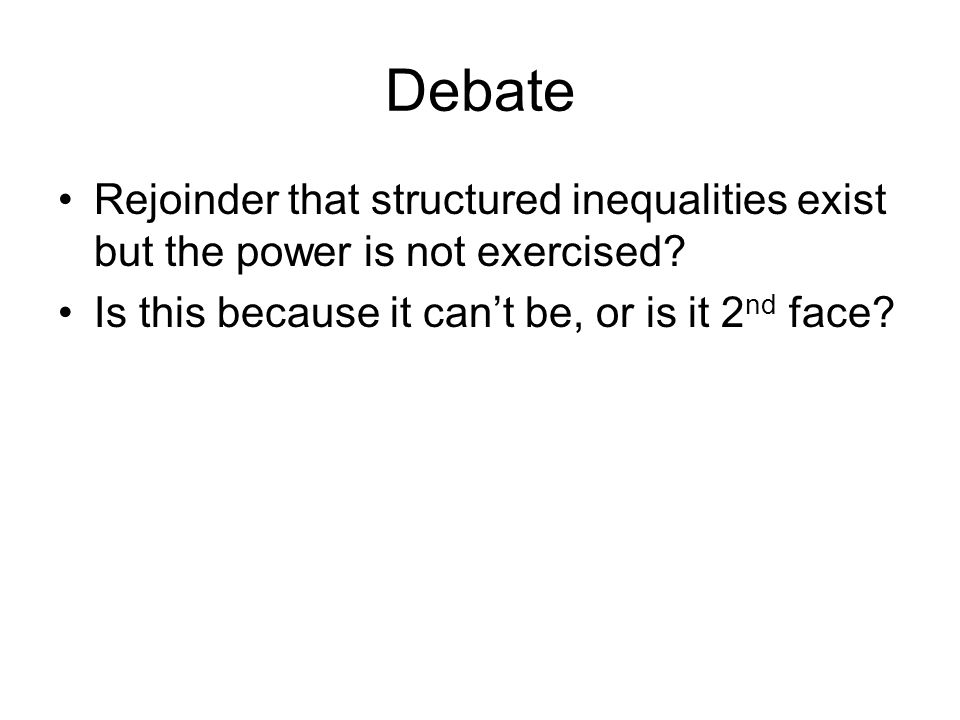 Debate Rejoinder that structured inequalities exist but the power is not exercised.