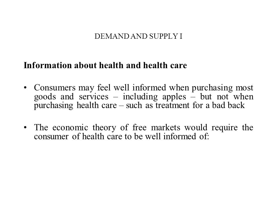 DEMAND AND SUPPLY I Information about health and health care Consumers may feel well informed when purchasing most goods and services – including appl