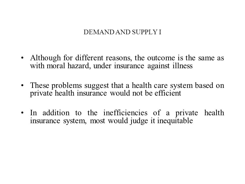 DEMAND AND SUPPLY I Although for different reasons, the outcome is the same as with moral hazard, under insurance against illness These problems sugge