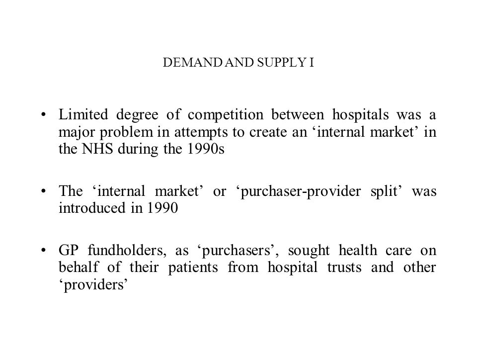 DEMAND AND SUPPLY I Limited degree of competition between hospitals was a major problem in attempts to create an internal market in the NHS during the