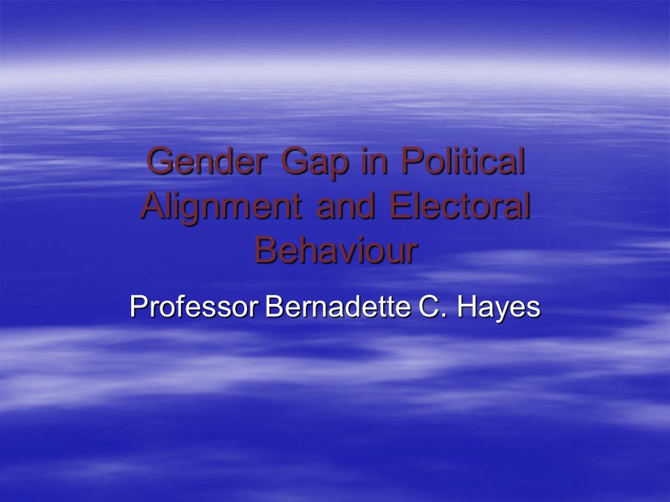 Gender Gap in Political Alignment and Electoral Behaviour Professor Bernadette C. Hayes