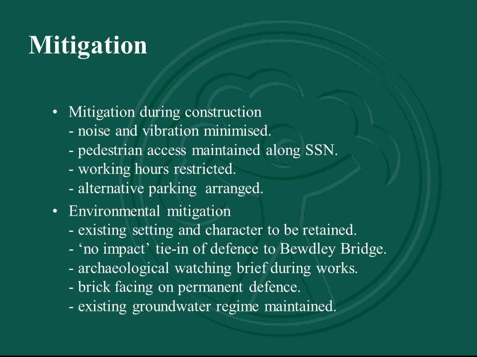 Mitigation Mitigation during construction - noise and vibration minimised.