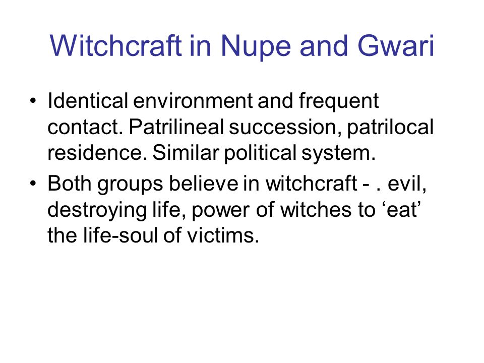 Nupe Witches are always women.Men posses a power similar to witchcraft.